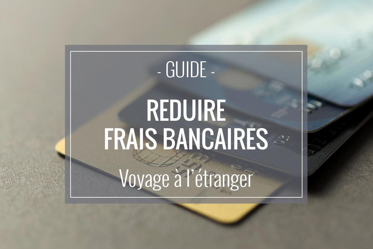 Comment réduire ses frais bancaires en voyage ?