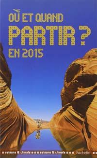 Où et quand partir en 2015?